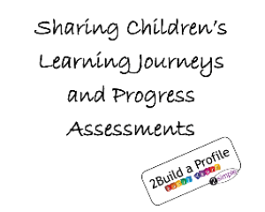 Sharing children's learning Journeys and progress assessments